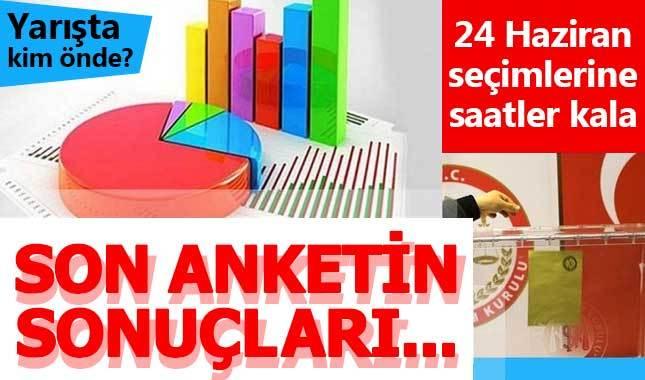 24 Haziran seçimleri öncesi son anket sonucu açıklandı