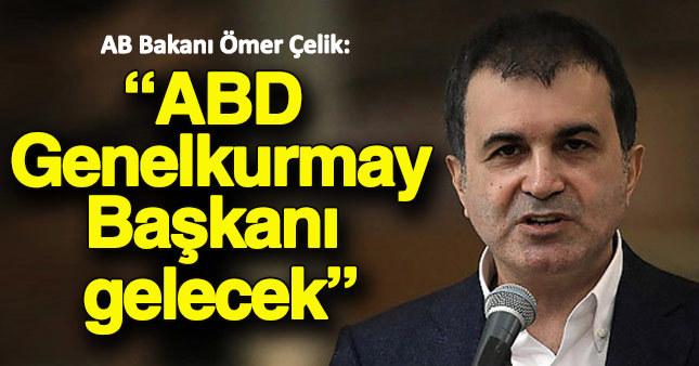 AB Bakanı Çelik: ABD Genelkurmay Başkanı Türkiye'ye gelecek