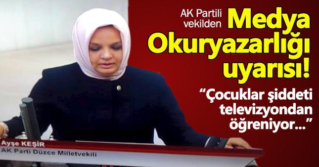 AK Partili vekil Ayşe Keşir'den Medya Okuryazarlığı uyarısı