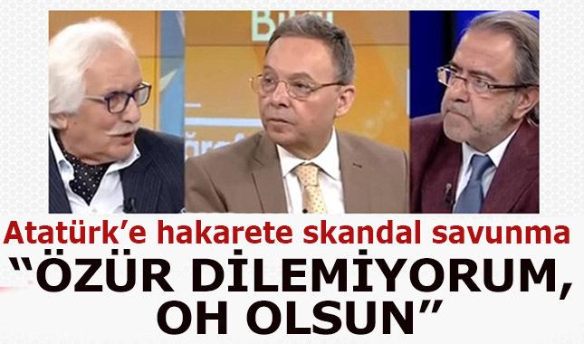 Atatürk'e hakarette skandal açıklama:Özür dilemiyorum, oh olsun!