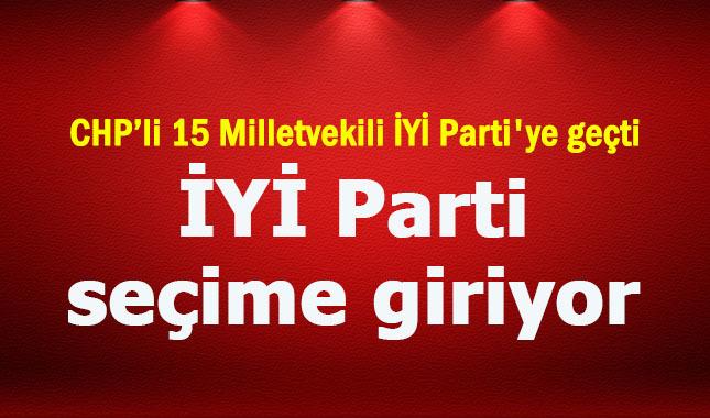 CHP 15 Milletvekili'nini İYİ Parti'ye geçtiğini duyurdu (Hangi vekiller istifa etti?)