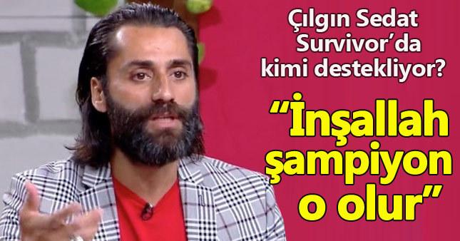 Çılgın Sedat Survivor'daki şampiyon adayını açıkladı