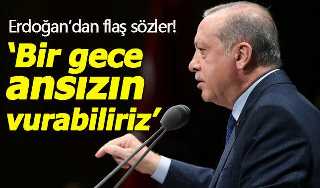 Cumhurbaşkanı Erdoğan: Bir gece aniden vurabiliriz