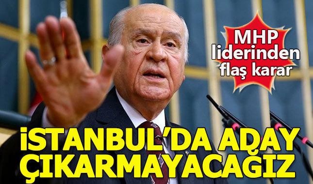 Devlet Bahçeli: MHP İstanbul'da aday çıkarmayacak