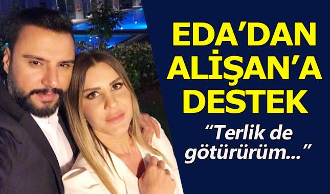 Eda Erol'dan nişanlısı Alişan'a destek