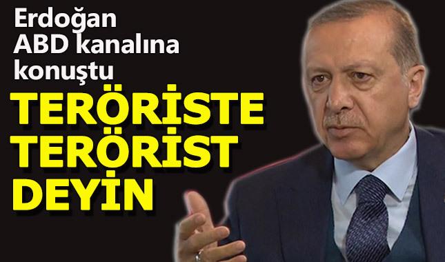 """Erdoğan, ABD kanalına konuştu: """"Teröriste, terörist deyin"""""""