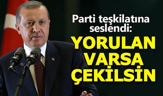 Erdoğan Ak Parti teşkilatlarına seslendi: Yorulan varsa bıraksın