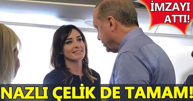 Erdoğan, Nazlı Çelik'e imzayı attırdı!