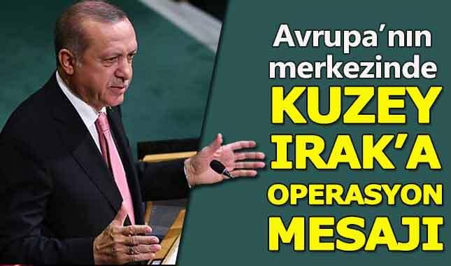 Erdoğan'dan ABD ve Kuzey Irak'a önemli mesajlar
