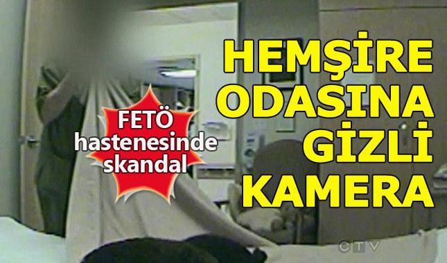 FETÖ hastanesinde hemşirelerin odasına gizli kamera