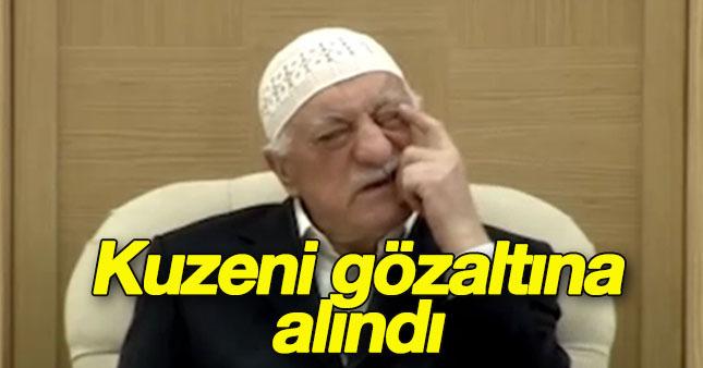 Fethullah Gülen'in kuzenleri gözaltına alındı