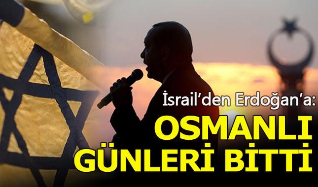 İsrail'den Cumhurbaşkanı Erdoğan'a Osmanlı Devleti yanıtı