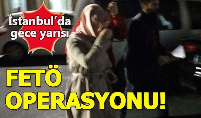 İstanbul'da gece yarısı FETÖ operasyonu!