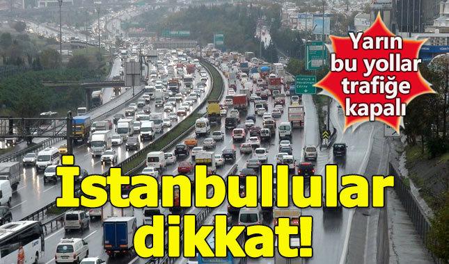İstanbul'da yarın bu yollar trafiğe kapalı (22 Ekim Pazar)