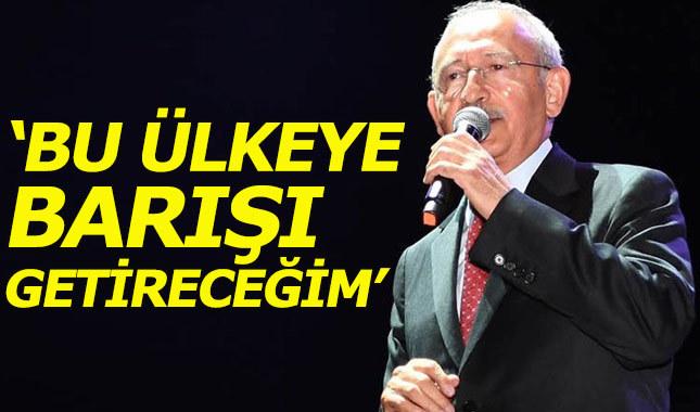 Kemal Kılıçdaroğlu: Bu ülkeye barışı getireceğim