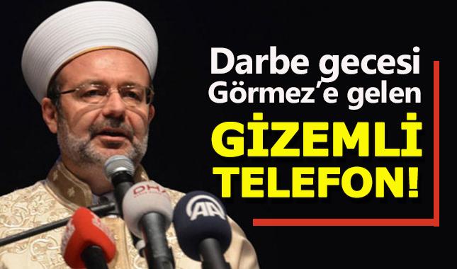 Mehmet Görmez'e darbe gecesi gizemli telefon