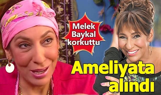 Melek Baykal ameliyata alındı sağlık durumu nasıl?