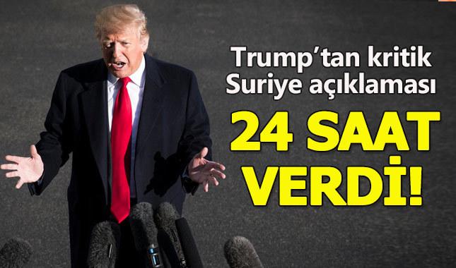 Trump: 24 saat içerisinde Suriye ile ilgili açıklama yapacağım