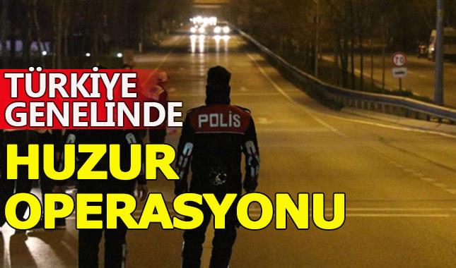 """Türkiye genelinde """"Huzur Arefe Operasyonu"""""""