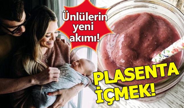 Ünlüler bebeklerinin plasentalarını içiyor