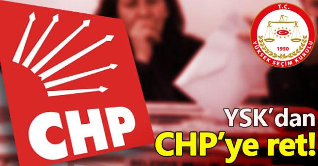 YSK, CHP'nin talebini reddetti