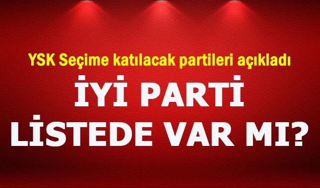 YSK seçime katılabilecek olan partilerin listesini yayınladı