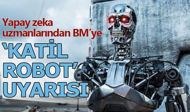 """Yapay zeka uzmanlarından Birleşmiş Milletler'e """"katil robot"""" uyarısı"""