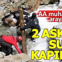 AA muhabirini arayan 2 asker suya kapıldı