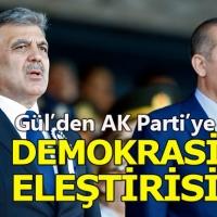 Abdullah Gül'den AK Parti'ye 'demokrasi' eleştirisi