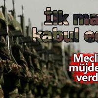 Askerlik süresi Meclis'te kabul edildi: 6 Ay