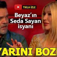 Beyaz'ın Seda Sayan isyanı: Yarışmanın ayarını bozdu
