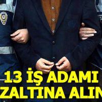 Bursa'da 13 iş adamı gözaltına alındı