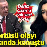 Cumhurbaşkanı Erdoğan'dan Deniz Çakır'a sert tepki!
