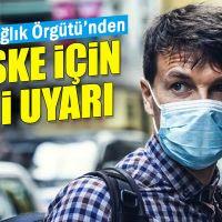 Dünya Sağlık Örgütü'nden maske için yeni uyarı