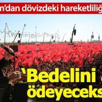 Erdoğan'dan döviz tepkisi: Bedelini ağır ödeyeceksiniz