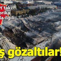 Esenyurt'ta çıkan dev fabrika yangınında flaş gözaltılar