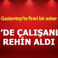 Gaziantep'te firari asker AVM'de dehşet saçtı