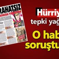 Hürriyet'in 'Karargah rahatsız' haberine soruşturma