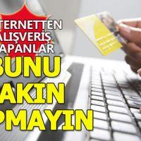 İnternetten alışveriş yapanlar dikkat! Bunu sakın yapmayın