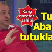 Karşı gazetesinin sahibi Turan Ababey tutuklandı