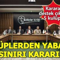 Kulüpler Birliği'nden yabancı sınırı kararı!