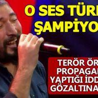 O Ses Türkiye birincisinin gözaltına alınması