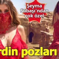 Şeyma Subaşı'ndan çok özel Mardin pozları