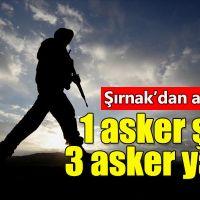 Şırnak'ta yürütülen terör operasyonunda 1 asker şehit