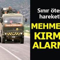 Suriye'deki Türk askerlerine kırmızı alarmı!