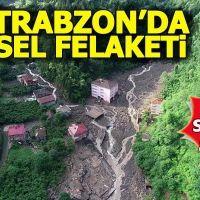 Trabzon'da sel felaketi: 5 ölü, 5 kişi kayıp