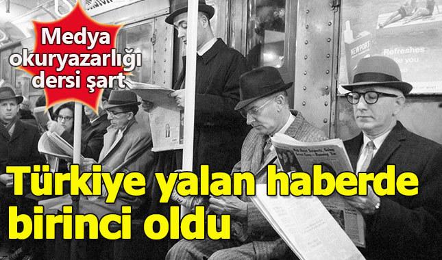 Türkiye yalan haberde birinci oldu (medya okuryazarlığı dersi zorunlu olmalı)