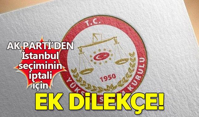 AK Parti'den İstanbul seçimleri için YSK'ya ek dilekçe!