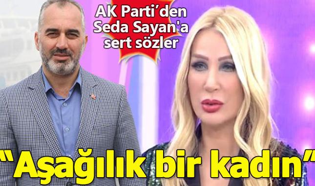 """AK Partili Başkan'dan Seda Sayan'a: """"Aşağılık Bir Kadın"""""""