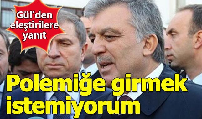 Abdullah Gül'den eleştirilere yanıt: Polemiğe girmek istemiyorum